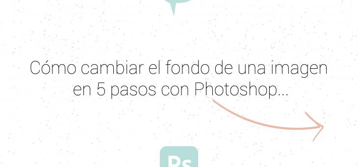 Eliminar el fondo de una foto con Photoshop fácil y rápido